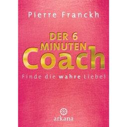 Der 6-Minuten-Coach: Finde die wahre Liebe