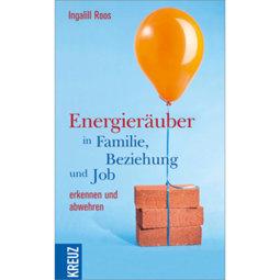 Energieräuber in Familie, Beziehung und Job erkennen und abwehren