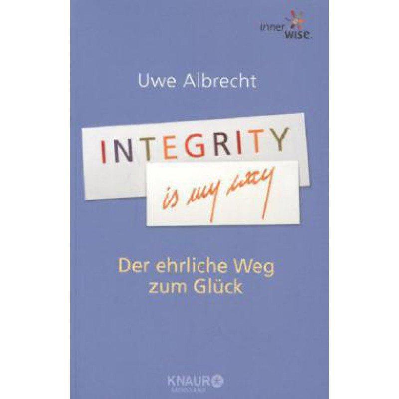 Integrity is my way - Der ehrliche Weg zum Glück