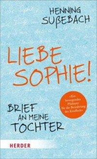 Liebe Sophie - Brief an meine Tochter